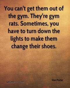 van-porter-quote-you-cant-get-them-out-of-the-gym-theyre-gym-rats-some