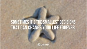 sometimes-it-is-the-smallest-decisions-that-can-change-your-life-forever1