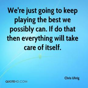 chris-uhrig-quote-were-just-going-to-keep-playing-the-best-we1